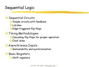 Sequential Logic z Sequential Circuits y Simple circuits