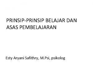 PRINSIPPRINSIP BELAJAR DAN ASAS PEMBELAJARAN Esty Aryani Safithry