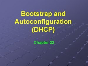 Bootstrap and Autoconfiguration DHCP Chapter 22 Look at