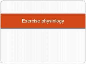 Exercise physiology Intro The very basis of exercise