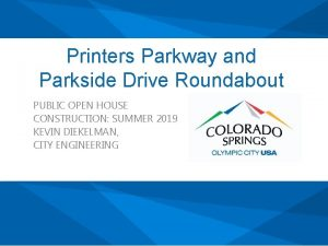 Printers Parkway and Parkside Drive Roundabout PUBLIC OPEN