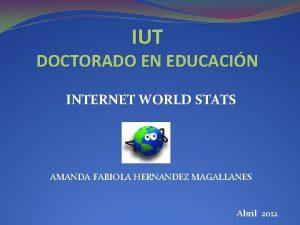 IUT DOCTORADO EN EDUCACIN INTERNET WORLD STATS AMANDA