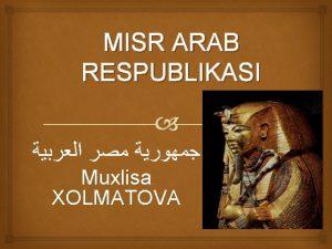 MISR ARAB RESPUBLIKASI Muxlisa XOLMATOVA MISR Misr Arab