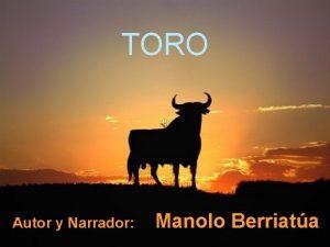 TORO Autor y Narrador Manolo Berriata Ser mejor
