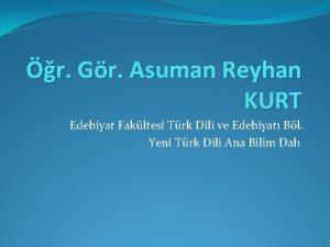 r Gr Asuman Reyhan KURT Edebiyat Fakltesi Trk