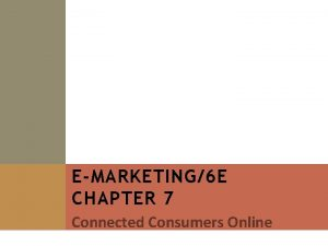 EMARKETING6 E CHAPTER 7 Connected Consumers Online CHAPTER