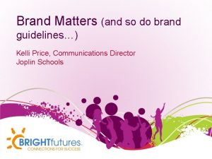 Brand Matters and so do brand guidelines Kelli
