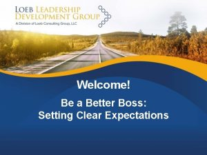 Welcome Be a Better Boss Setting Clear Expectations