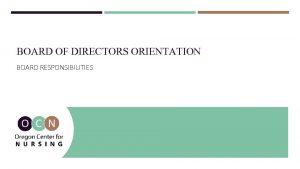 BOARD OF DIRECTORS ORIENTATION BOARD RESPONSIBILITIES BOARD POSITIONS