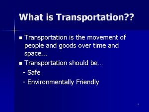 What is Transportation Transportation is the movement of