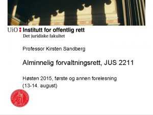 Professor Kirsten Sandberg Alminnelig forvaltningsrett JUS 2211 Hsten