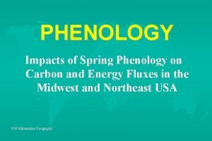 PHENOLOGY Impacts of Spring Phenology on Carbon and