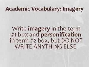 Academic Vocabulary Imagery Write imagery in the term