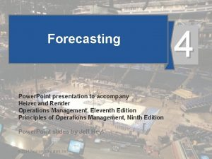 Forecasting 4 Power Point presentation to accompany Heizer