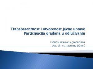 Transparentnost i otvorenost javne uprave Participacija graana u