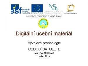 Digitln uebn materil Vvojov psychologie OBDOB BATOLETE Mgr