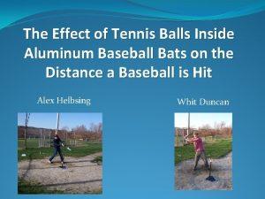 The Effect of Tennis Balls Inside Aluminum Baseball