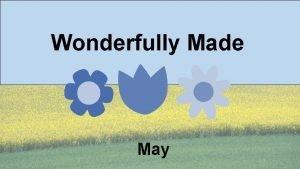 Wonderfully Made May Wonderfully Made I will praise
