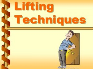 Lifting Techniques Basic rules of good lifting v