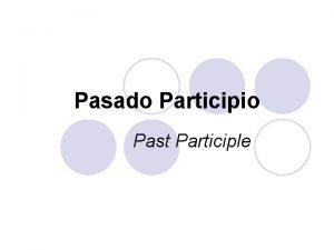 Pasado Participio Past Participle l To form the