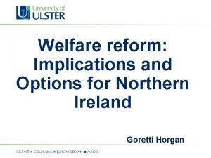 Welfare reform Implications and Options for Northern Ireland