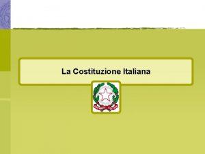La Costituzione Italiana La Costituzione Italiana Principi fondamentali