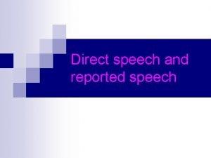 Direct speech and reported speech Direct speech Look