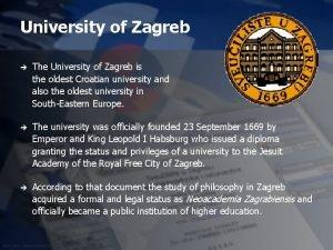 University of Zagreb The University of Zagreb is