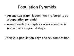 Population Pyramids An agesex graph is commonly referred