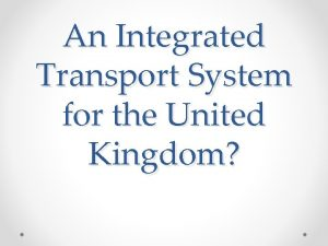 An Integrated Transport System for the United Kingdom