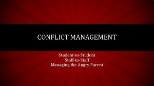 CONFLICT MANAGEMENT StudenttoStudent StafftoStaff Managing the Angry Parent