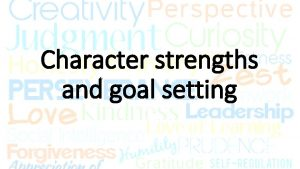 Character strengths and goal setting What are character