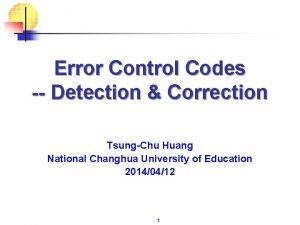 Error Control Codes Detection Correction TsungChu Huang National