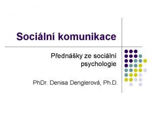 Sociln komunikace Pednky ze sociln psychologie Ph Dr