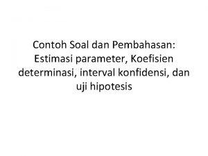 Contoh Soal dan Pembahasan Estimasi parameter Koefisien determinasi