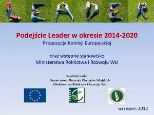 Podejcie Leader w okresie 2014 2020 Propozycje Komisji