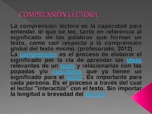 COMPRENSIN LECTORA La comprensin lectora es la capacidad