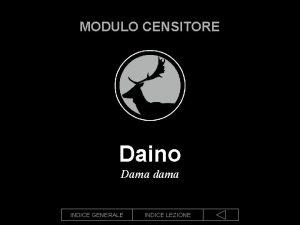 MODULO CENSITORE Daino Dama dama INDICE GENERALE INDICE