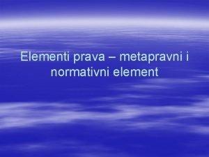 Elementi prava metapravni i normativni element Metapravni element