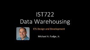 IST 722 Data Warehousing ETL Design and Development