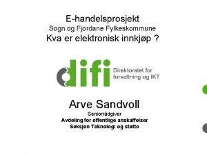 Ehandelsprosjekt Sogn og Fjordane Fylkeskommune Kva er elektronisk