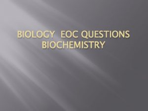 BIOLOGY EOC QUESTIONS BIOCHEMISTRY 1 What is the