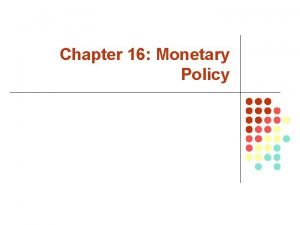 Chapter 16 Monetary Policy Monetary Policy Monetary policy