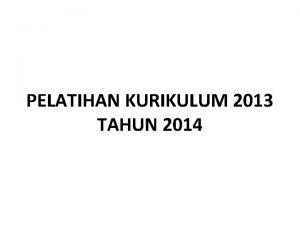 PELATIHAN KURIKULUM 2013 TAHUN 2014 PELAKSANAAN PELATIHAN KURIKULUM