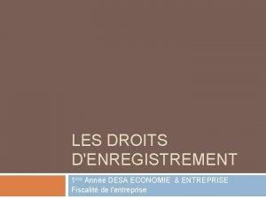 LES DROITS DENREGISTREMENT 1re Ann DESA ECONOMIE ENTREPRISE