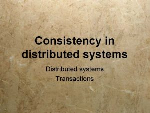 Consistency in distributed systems Distributed systems Transactions Overview