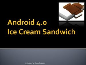 Android 4 0 Ice Cream Sandwich Android 4