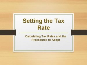 Setting the Tax Rate Calculating Tax Rates and