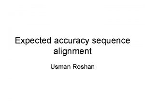 Expected accuracy sequence alignment Usman Roshan Optimal pairwise