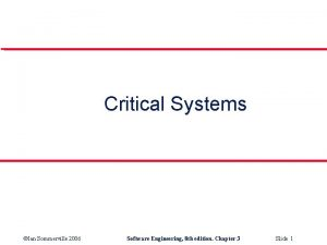 Critical Systems Ian Sommerville 2006 Software Engineering 8